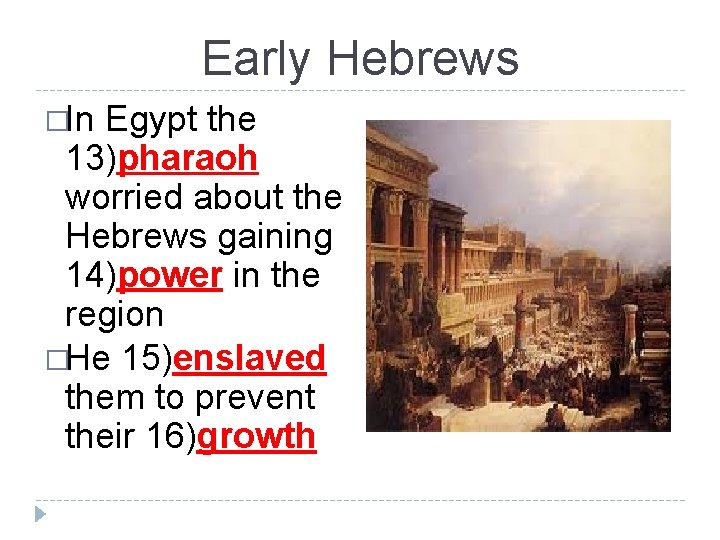 Early Hebrews �In Egypt the 13)pharaoh worried about the Hebrews gaining 14)power in the