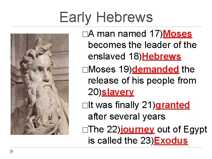 Early Hebrews �A man named 17)Moses becomes the leader of the enslaved 18)Hebrews �Moses