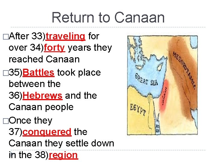 Return to Canaan �After 33)traveling for over 34)forty years they reached Canaan � 35)Battles
