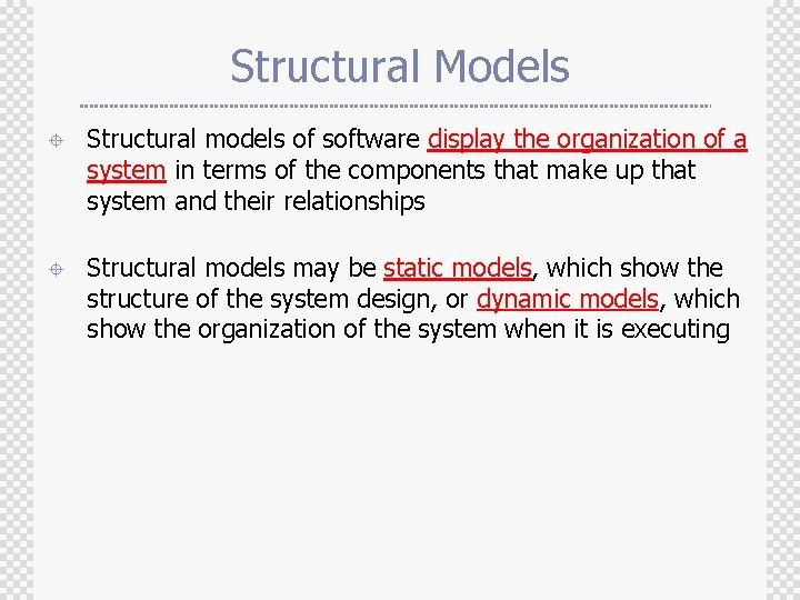 Structural Models ± Structural models of software display the organization of a system in