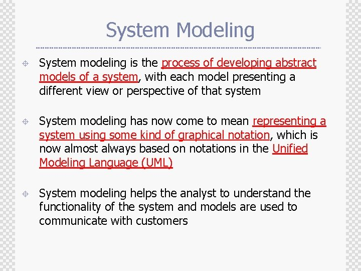 System Modeling ± System modeling is the process of developing abstract models of a