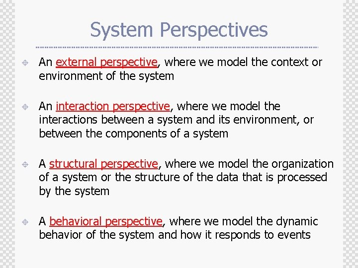 System Perspectives ± An external perspective, where we model the context or environment of
