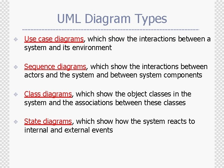 UML Diagram Types ± Use case diagrams, which show the interactions between a system