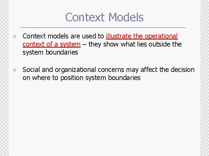 Context Models ± Context models are used to illustrate the operational context of a