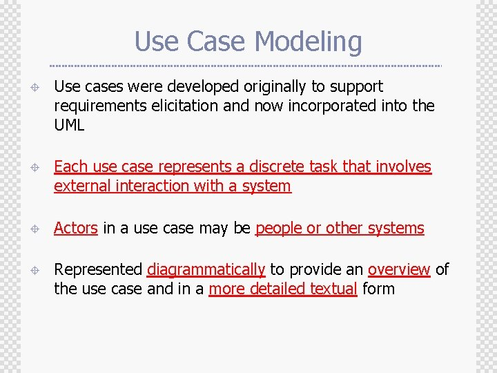 Use Case Modeling ± Use cases were developed originally to support requirements elicitation and