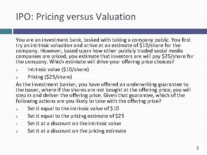 IPO: Pricing versus Valuation You are an investment bank, tasked with taking a company