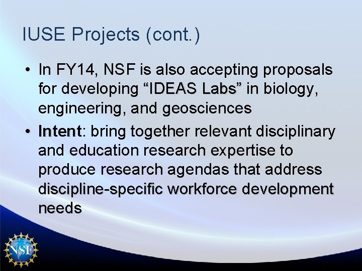 IUSE Projects (cont. ) • In FY 14, NSF is also accepting proposals for