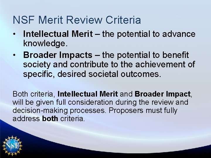 NSF Merit Review Criteria • Intellectual Merit – the potential to advance knowledge. •