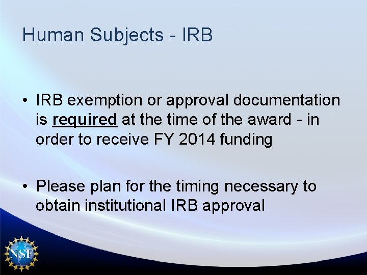 Human Subjects - IRB • IRB exemption or approval documentation is required at the