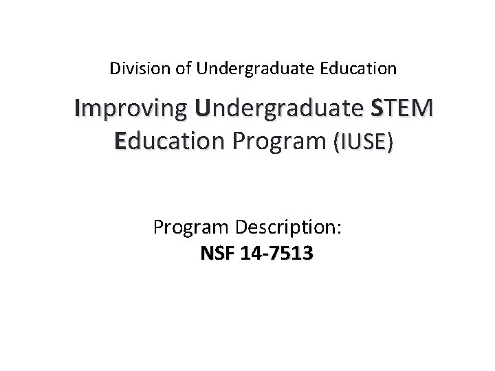 Division of Undergraduate Education Improving Undergraduate STEM Education Program (IUSE) Program Description: NSF 14