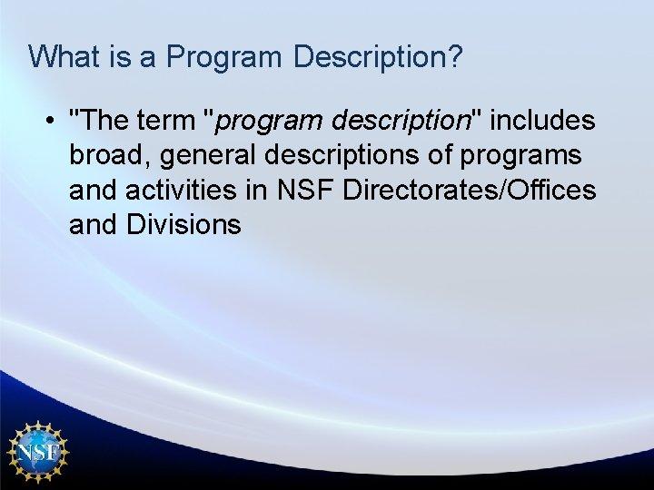 """What is a Program Description? • """"The term """"program description"""" includes broad, general descriptions"""
