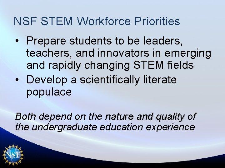 NSF STEM Workforce Priorities • Prepare students to be leaders, teachers, and innovators in