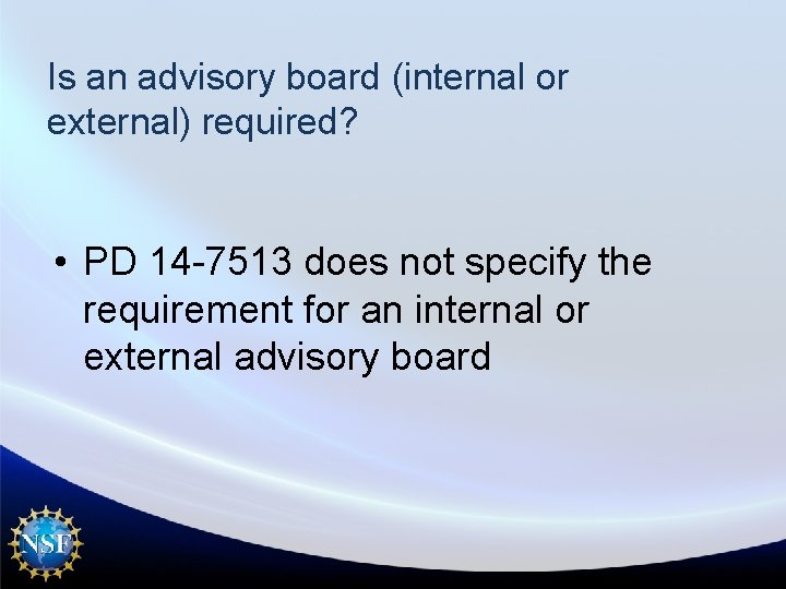 Is an advisory board (internal or external) required? • PD 14 -7513 does not