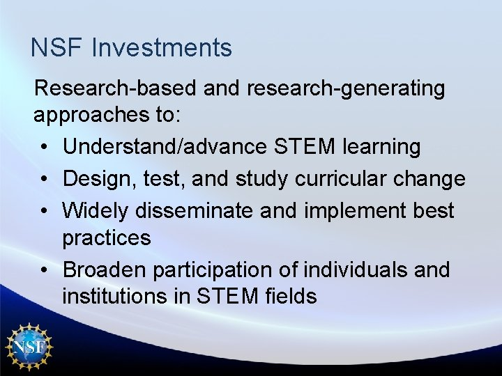 NSF Investments Research-based and research-generating approaches to: • Understand/advance STEM learning • Design, test,