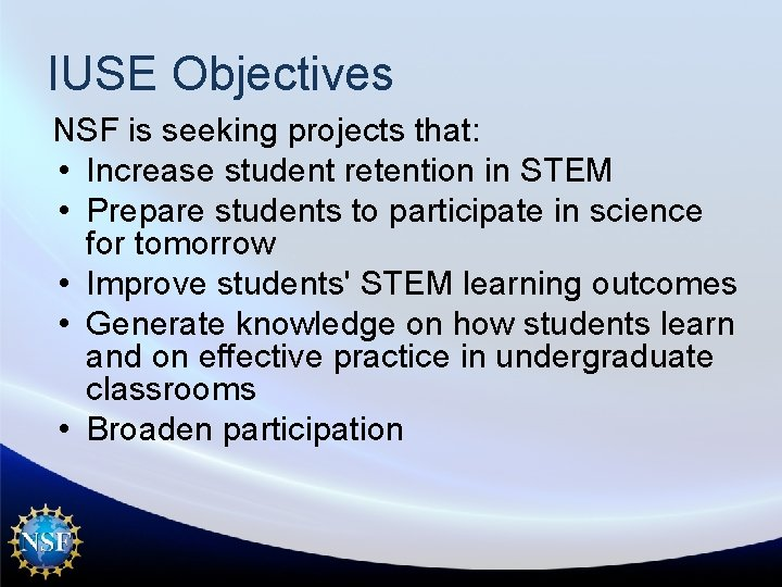 IUSE Objectives NSF is seeking projects that: • Increase student retention in STEM •