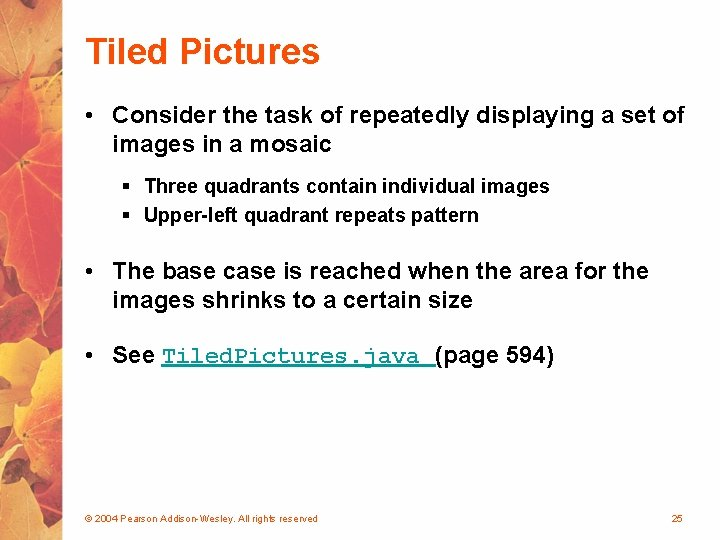 Tiled Pictures • Consider the task of repeatedly displaying a set of images in