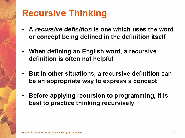 Recursive Thinking • A recursive definition is one which uses the word or concept