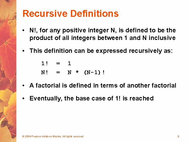 Recursive Definitions • N!, for any positive integer N, is defined to be the