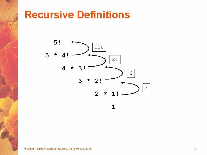 Recursive Definitions 5! 120 5 * 4! 24 4 * 3! 6 3 *