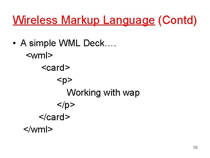 Wireless Markup Language (Contd) • A simple WML Deck…. <wml> <card> <p> Working with