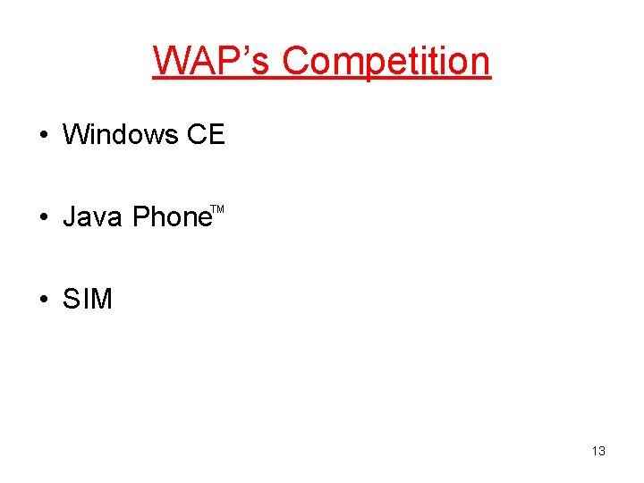 WAP's Competition • Windows CE • Java Phone TM • SIM 13