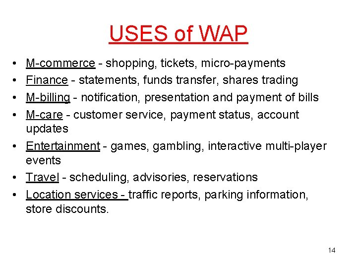 USES of WAP • • M-commerce - shopping, tickets, micro-payments Finance - statements, funds