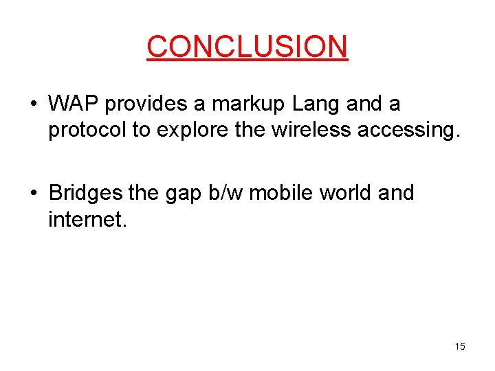 CONCLUSION • WAP provides a markup Lang and a protocol to explore the wireless