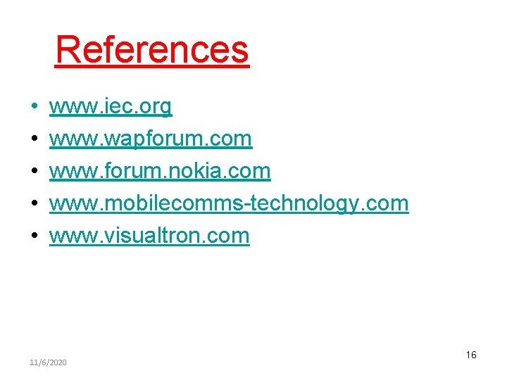 References • • • www. iec. org www. wapforum. com www. forum. nokia. com