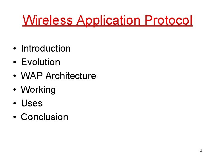 Wireless Application Protocol • • • Introduction Evolution WAP Architecture Working Uses Conclusion 3