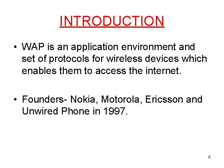 INTRODUCTION • WAP is an application environment and set of protocols for wireless devices