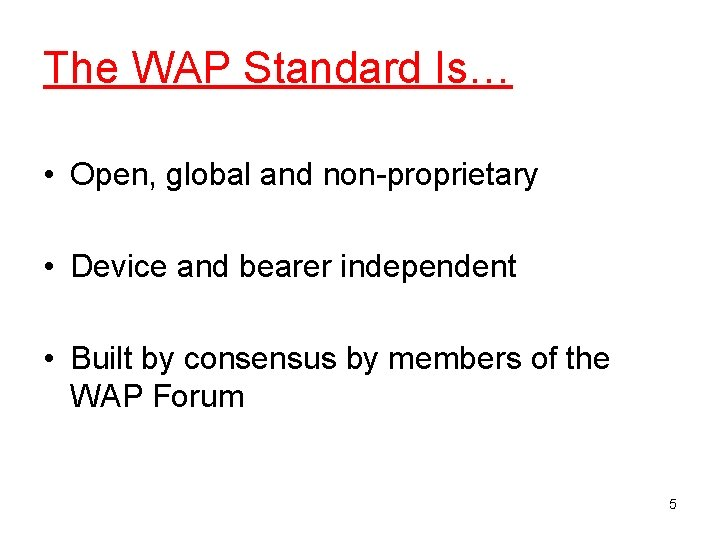 The WAP Standard Is… • Open, global and non-proprietary • Device and bearer independent