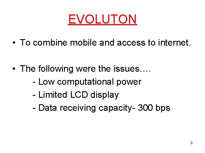 EVOLUTON • To combine mobile and access to internet. • The following were the