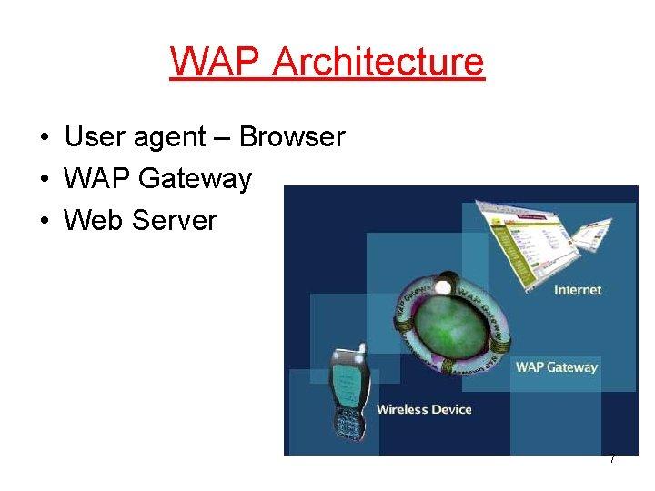 WAP Architecture • User agent – Browser • WAP Gateway • Web Server 7