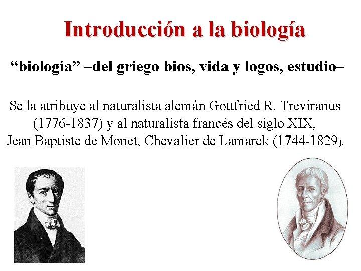 """Introducción a la biología """"biología"""" –del griego bios, vida y logos, estudio– Se la"""