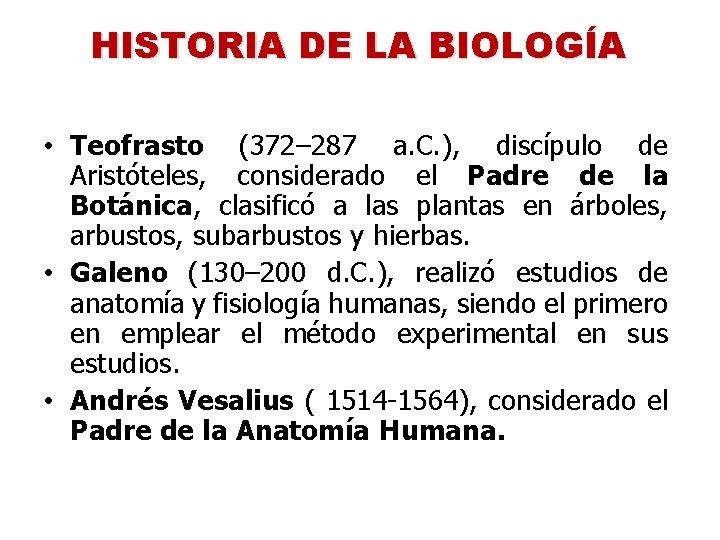 HISTORIA DE LA BIOLOGÍA • Teofrasto (372– 287 a. C. ), discípulo de Aristóteles,
