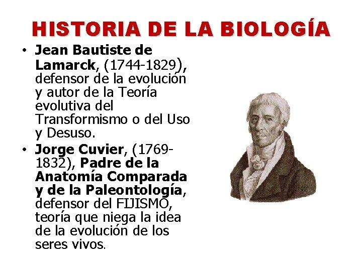 HISTORIA DE LA BIOLOGÍA • Jean Bautiste de Lamarck, (1744 -1829), defensor de la