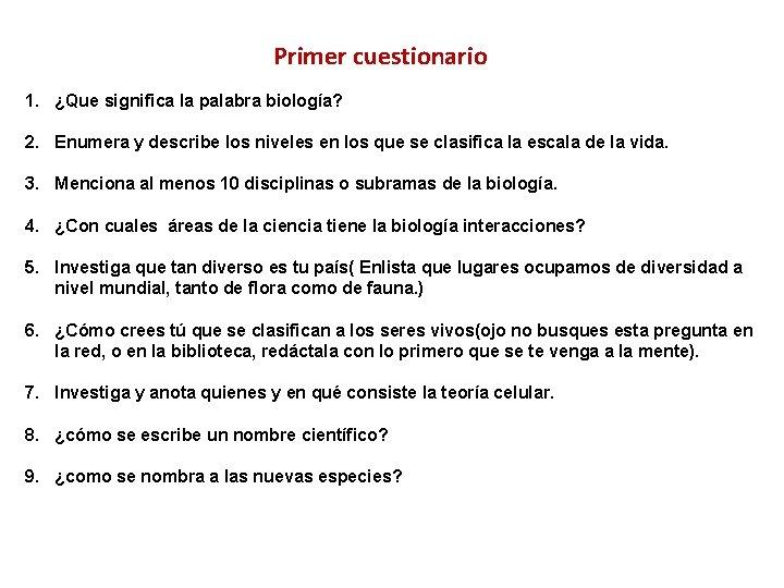 Primer cuestionario 1. ¿Que significa la palabra biología? 2. Enumera y describe los niveles