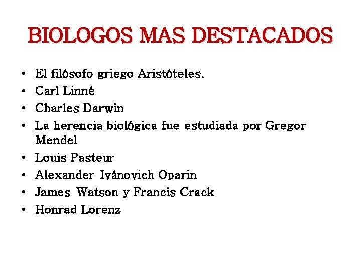 BIOLOGOS MAS DESTACADOS • • El filósofo griego Aristóteles. Carl Linné Charles Darwin La