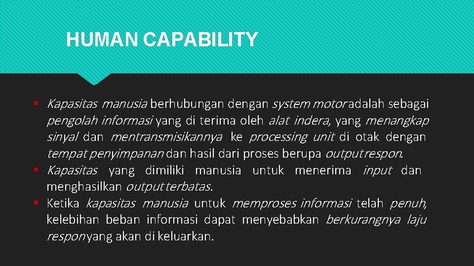 HUMAN CAPABILITY Kapasitas manusia berhubungan dengan system motor adalah sebagai pengolah informasi yang di