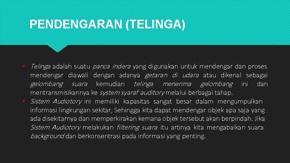 PENDENGARAN (TELINGA) Telinga adalah suatu panca indera yang digunakan untuk mendengar dan proses mendengar