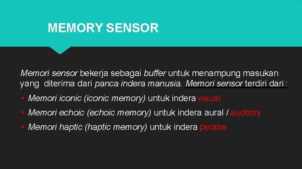 MEMORY SENSOR Memori sensor bekerja sebagai buffer untuk menampung masukan yang diterima dari panca