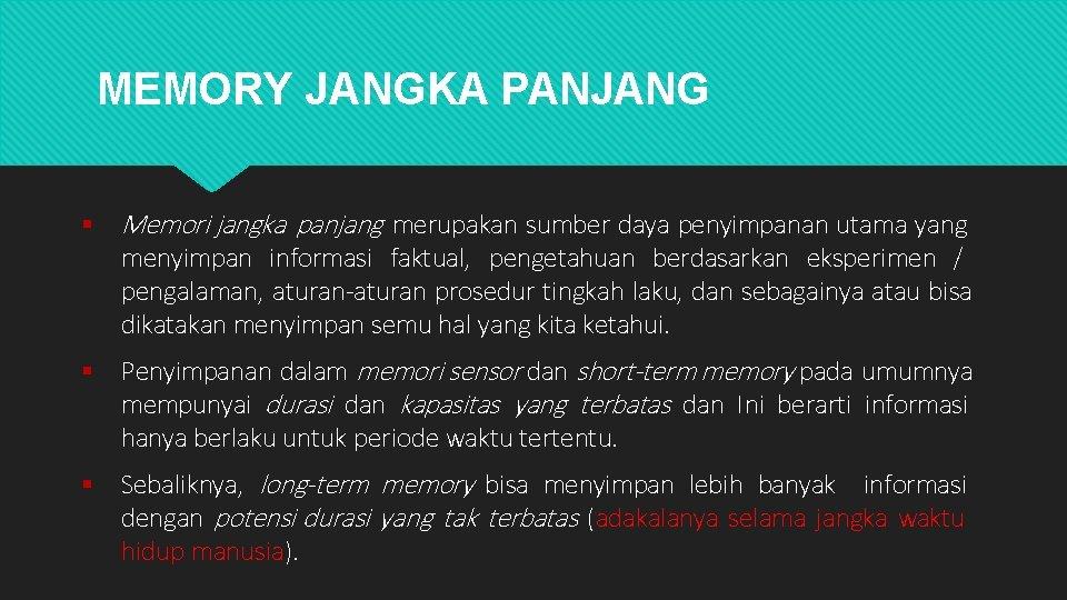 MEMORY JANGKA PANJANG Memori jangka panjang merupakan sumber daya penyimpanan utama yang menyimpan informasi