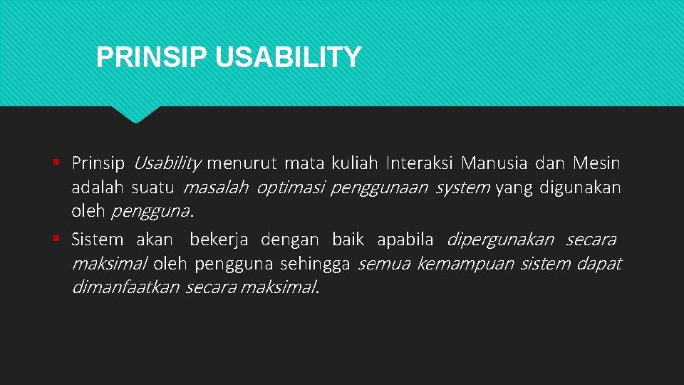 PRINSIP USABILITY Prinsip Usability menurut mata kuliah Interaksi Manusia dan Mesin adalah suatu masalah