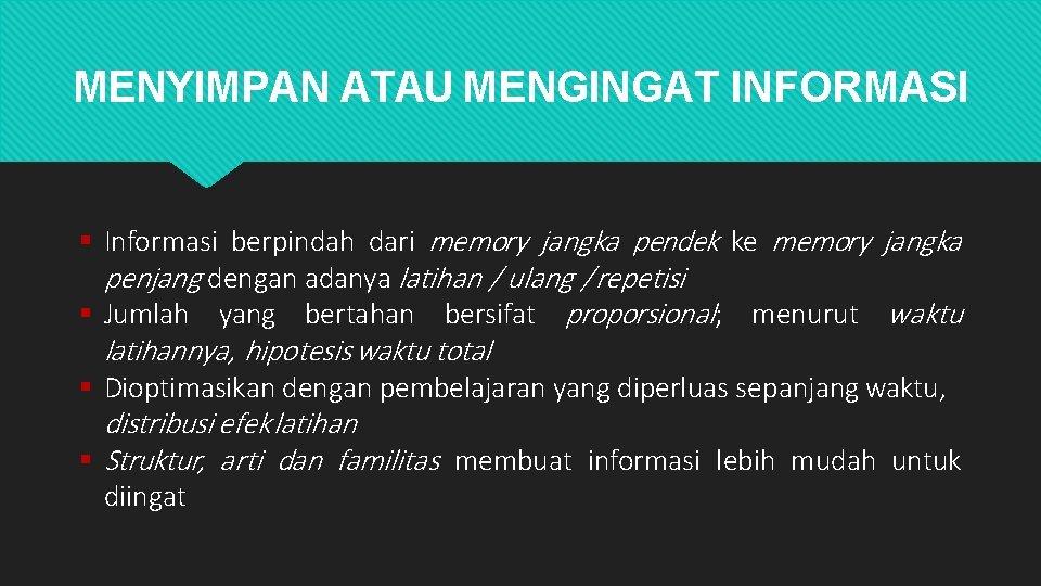 MENYIMPAN ATAU MENGINGAT INFORMASI Informasi berpindah dari memory jangka pendek ke memory jangka penjang