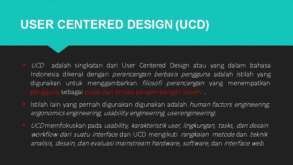 USER CENTERED DESIGN (UCD) UCD adalah singkatan dari User Centered Design atau yang dalam
