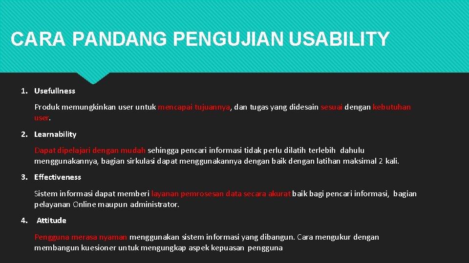 CARA PANDANG PENGUJIAN USABILITY 1. Usefullness Produk memungkinkan user untuk mencapai tujuannya, dan tugas