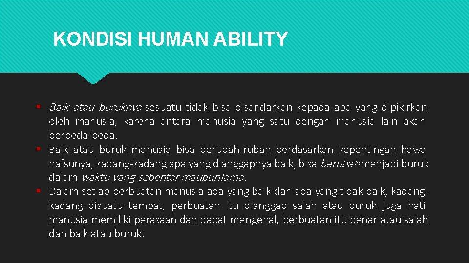 KONDISI HUMAN ABILITY Baik atau buruknya sesuatu tidak bisa disandarkan kepada apa yang dipikirkan