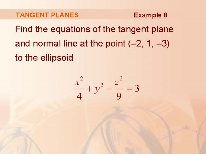 TANGENT PLANES Example 8 Find the equations of the tangent plane and normal line