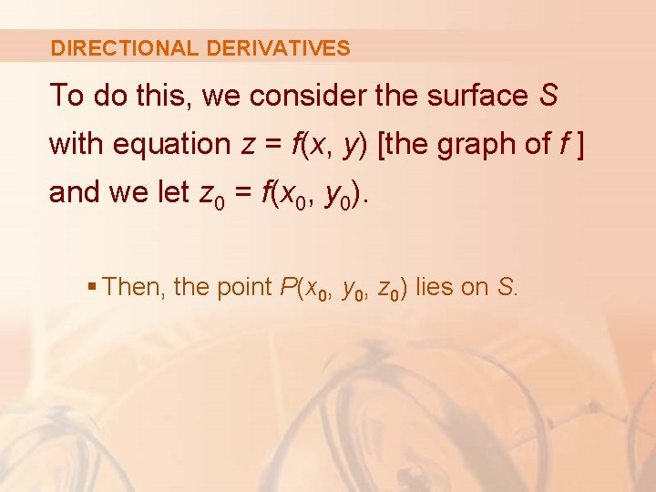 DIRECTIONAL DERIVATIVES To do this, we consider the surface S with equation z =