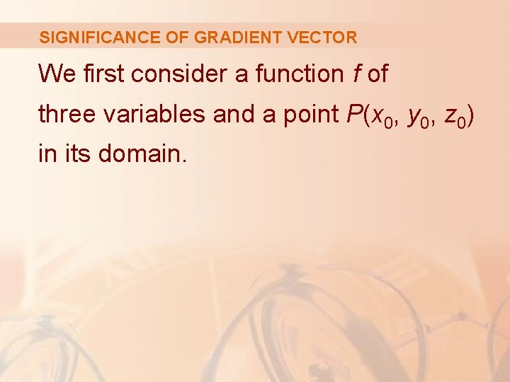 SIGNIFICANCE OF GRADIENT VECTOR We first consider a function f of three variables and